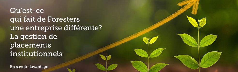 Qu'est-ce qui fait de Foresters une entreprise différente? La gestion de placements institutionnels